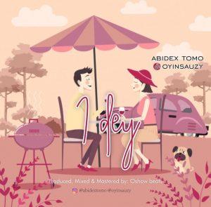Abidex Tomo & Oyinsauzy - I Dey