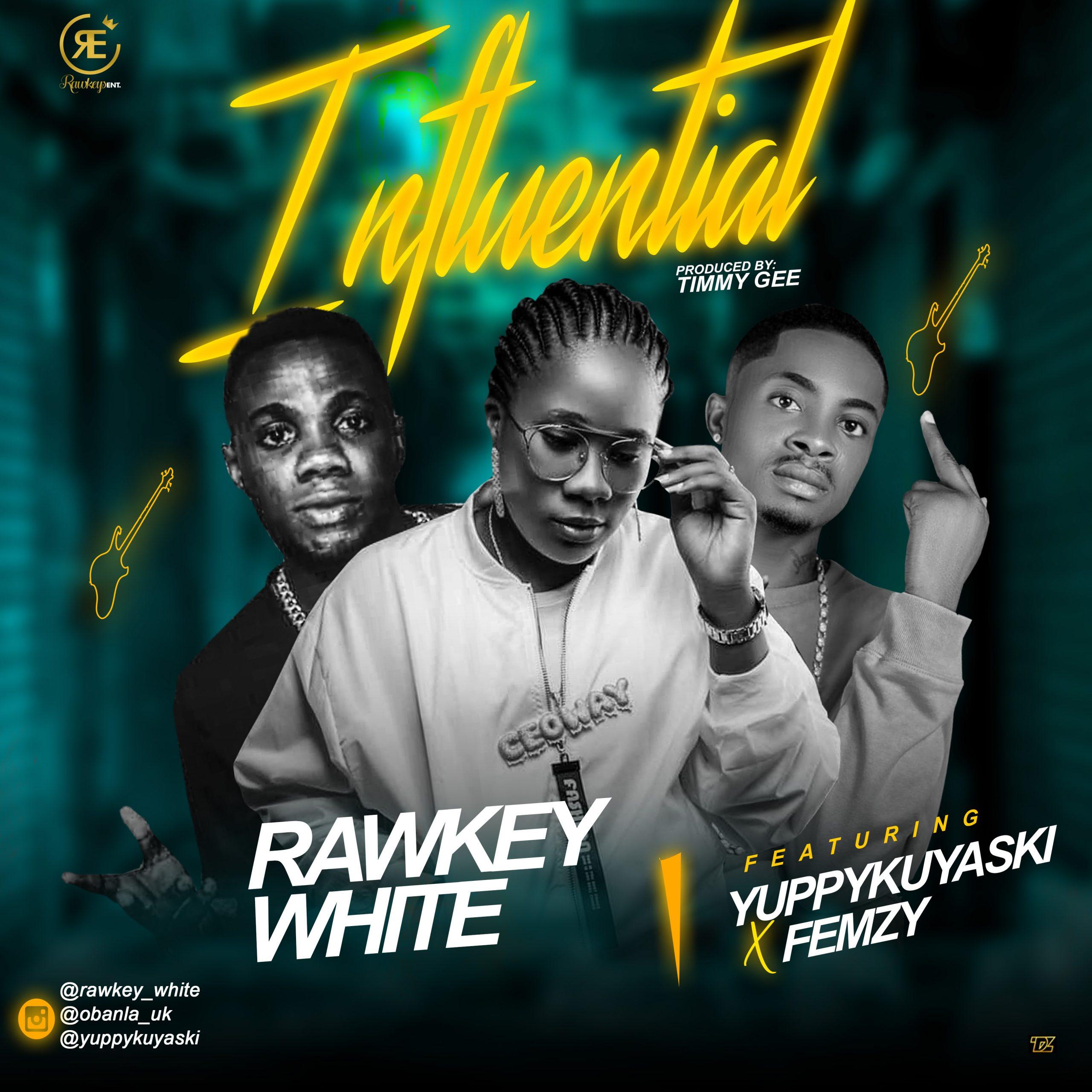 (Music + Video) Rawkeywhite Feat. Yuppykuyaski X Femzy_ Influential 1 776