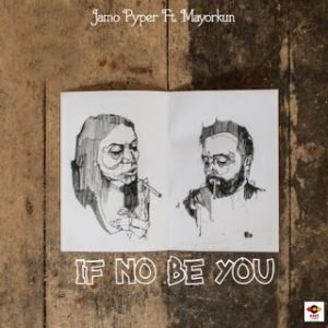 Jamo Pyper ft Mayorkun - if no be you 2 1154