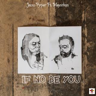 Jamo Pyper ft Mayorkun – if no be you