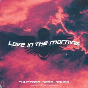 Thutmose ft Rema, R3hab - Love in the morning (remix) 1 1136