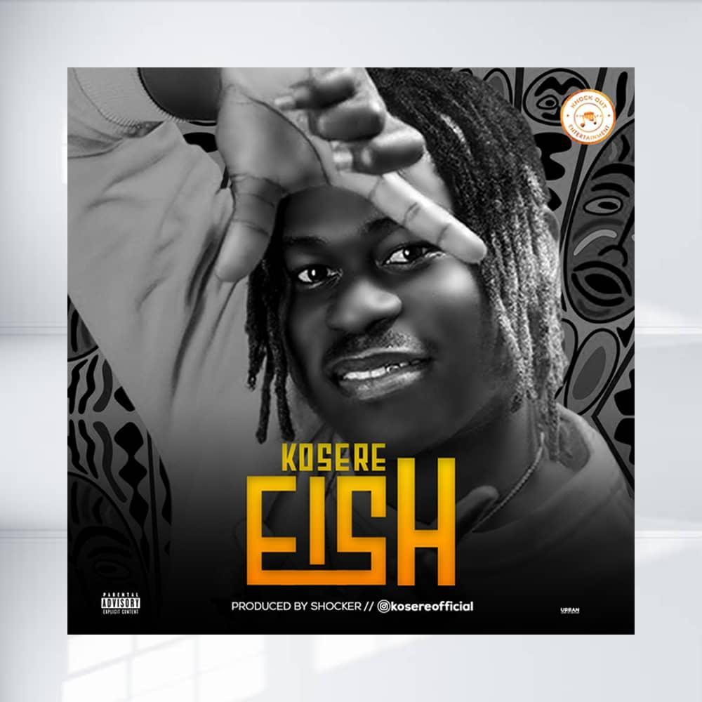 [Music] Kosere – Eish