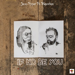 Jamo Pyper ft Mayorkun – if no be you