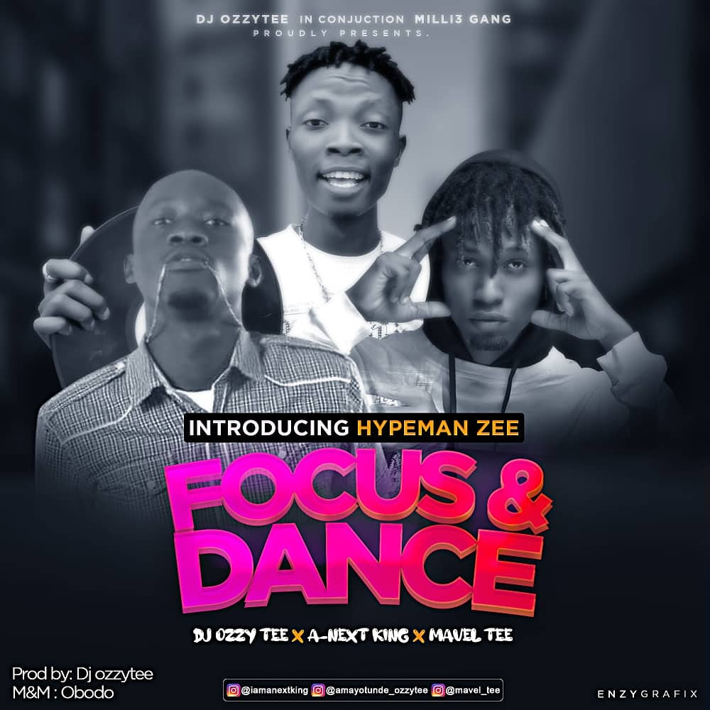 *DjOzzytee Ft A-Next King x Mavel Tee x Hypemanzeez – Focus & Dance*